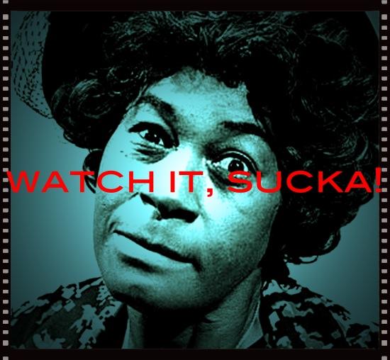 Watch it Sucka